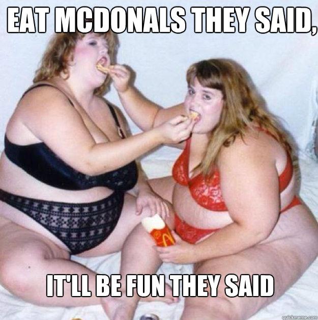 eat mcdonals they said, still eating mcdo and kebab it'll be fun they said
