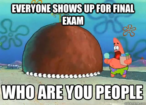 everyone shows up for final exam
