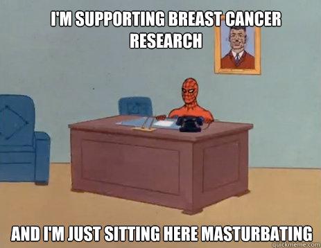 I'm supporting breast cancer research  And i'm just sitting here masturbating - I'm supporting breast cancer research  And i'm just sitting here masturbating  masturbating spiderman