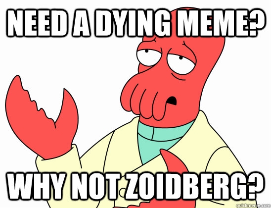 Need a dying meme? Why not Zoidberg?