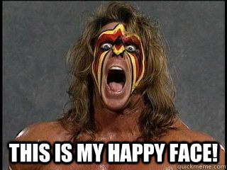 This is my Happy Face!  Ultimate Warrior