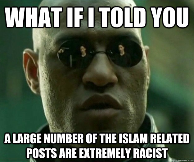 WHAT IF I TOLD YOU a large number of the islam related posts are extremely racist - WHAT IF I TOLD YOU a large number of the islam related posts are extremely racist  Hi- Res Matrix Morpheus