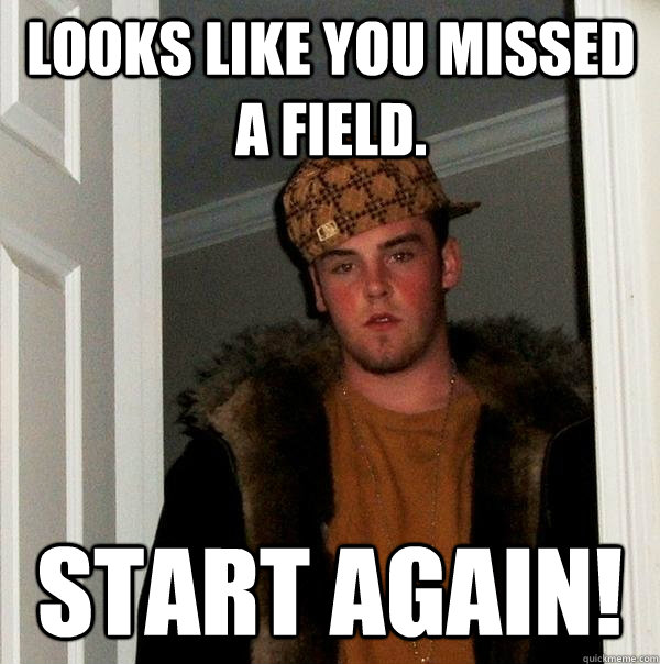Looks like You Missed a field. Start again! - Looks like You Missed a field. Start again!  Scumbag Steve