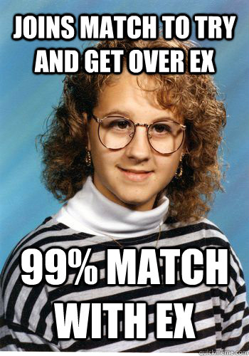 Joins MATCH to try and get over ex 99% match with ex  Bad Luck Brenda