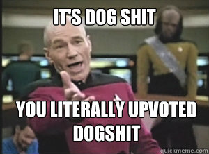 It's dog shit You literally upvoted dogshit