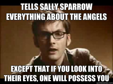 tells sally sparrow everything about the angels except that if you look into their eyes, one will possess you - tells sally sparrow everything about the angels except that if you look into their eyes, one will possess you  Time Traveler Problems