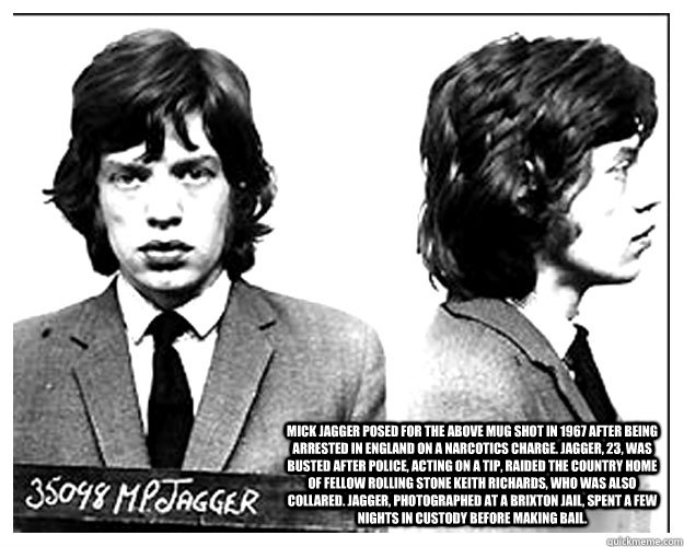 Mick Jagger posed for the above mug shot in 1967 after being arrested in England on a narcotics charge. Jagger, 23, was busted after police, acting on a tip, raided the country home of fellow Rolling Stone Keith Richards, who was also collared. Jagger, ph - Mick Jagger posed for the above mug shot in 1967 after being arrested in England on a narcotics charge. Jagger, 23, was busted after police, acting on a tip, raided the country home of fellow Rolling Stone Keith Richards, who was also collared. Jagger, ph  Mick Jagger 1967 Mug Shot