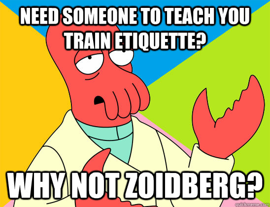 Need someone to teach you train etiquette?  why not zoidberg? - Need someone to teach you train etiquette?  why not zoidberg?  Misc