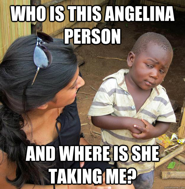 who is this angelina person and where is she taking me?
