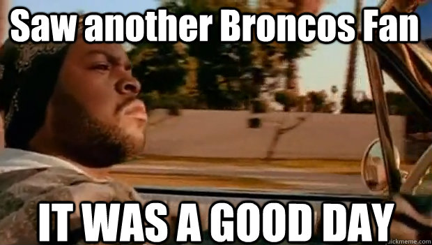 Saw another Broncos Fan IT WAS A GOOD DAY - Saw another Broncos Fan IT WAS A GOOD DAY  It was a good day