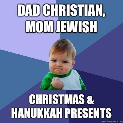 58c1d7f1d07d5437eefeb08c60a2b6e6314eab37da790955b2dd27b42674d1fb dad christian, mom jewish christmas & hanukkah presents success