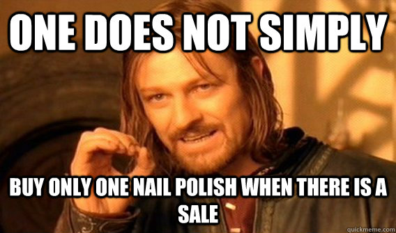One does not simply Buy only one nail polish when there is a sale - One does not simply Buy only one nail polish when there is a sale  One does not simply park at UCF