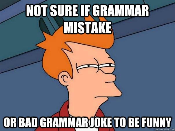 Not sure if grammar mistake Or bad grammar joke to be funny - Not sure if grammar mistake Or bad grammar joke to be funny  Futurama Fry