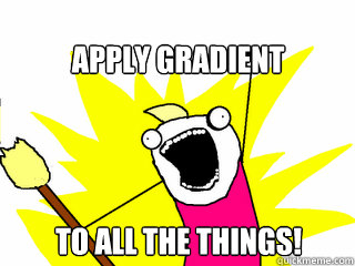 Apply Gradient  to all the things! - Apply Gradient  to all the things!  All The Things