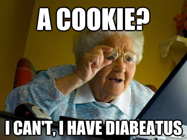 A cookie? I can't, I have Diabeatus