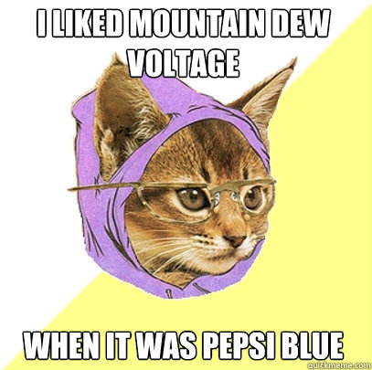 I liked Mountain Dew Voltage When it was Pepsi Blue - I liked Mountain Dew Voltage When it was Pepsi Blue  Hipster Kitty