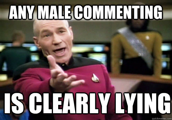 Any male Commenting is clearly lying - Any male Commenting is clearly lying  Patrick Stewart WTF