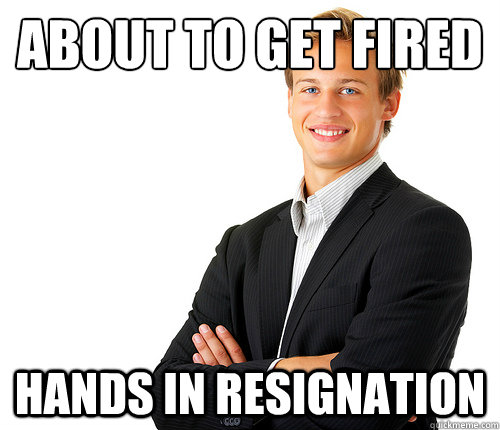 About to get fired hands in resignation - About to get fired hands in resignation  Good Guy Employee