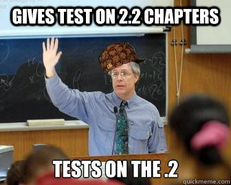 Gives test on 2.2 chapters Tests on the .2 - Gives test on 2.2 chapters Tests on the .2  Scumbag Professor