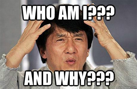 who am i??? and why??? - who am i??? and why???  EPIC JACKIE CHAN