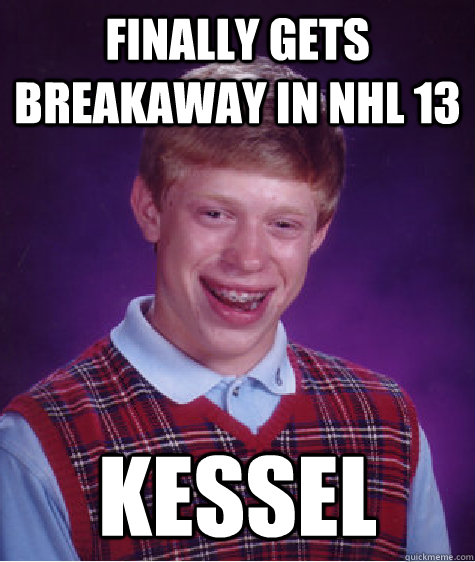 finally gets breakaway in nhl 13 kessel - finally gets breakaway in nhl 13 kessel  Bad Luck Brian