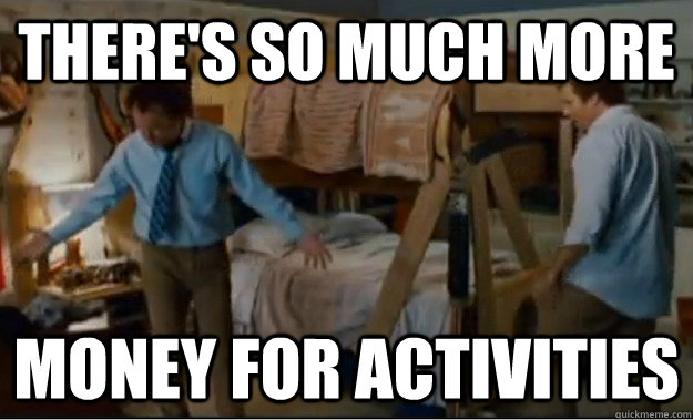 there's so much more money for activities - there's so much more money for activities  Stepbrothers Activities