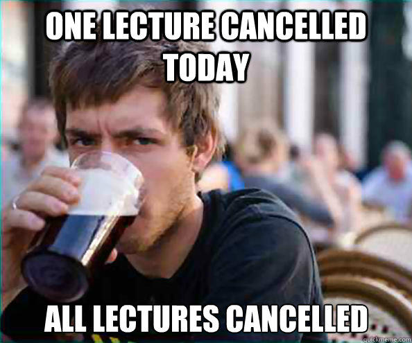One lecture cancelled todaY all lectures cancelled - One lecture cancelled todaY all lectures cancelled  Lazy College Senior