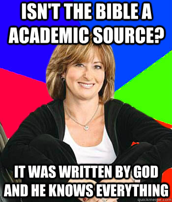 Isn't the bible a academic source? It was written by God and he knows everything - Isn't the bible a academic source? It was written by God and he knows everything  Sheltering Suburban Mom