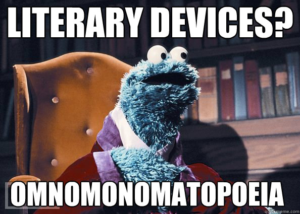 Literary Devices? omnomonomatopoeia - Literary Devices? omnomonomatopoeia  Cookie Monster