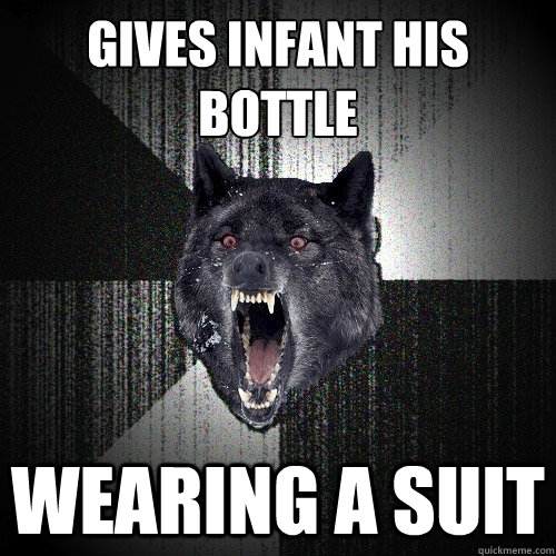 gives infant his bottle wearing a suit - gives infant his bottle wearing a suit  Insanity Wolf