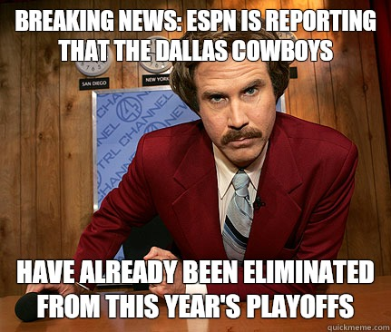 Breaking news: espn is reporting that the Dallas Cowboys  Have already been eliminated from this year's playoffs  - Breaking news: espn is reporting that the Dallas Cowboys  Have already been eliminated from this year's playoffs   Misc
