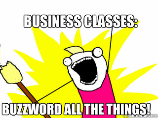 Business classes: Buzzword all the things! - Business classes: Buzzword all the things!  All The Things