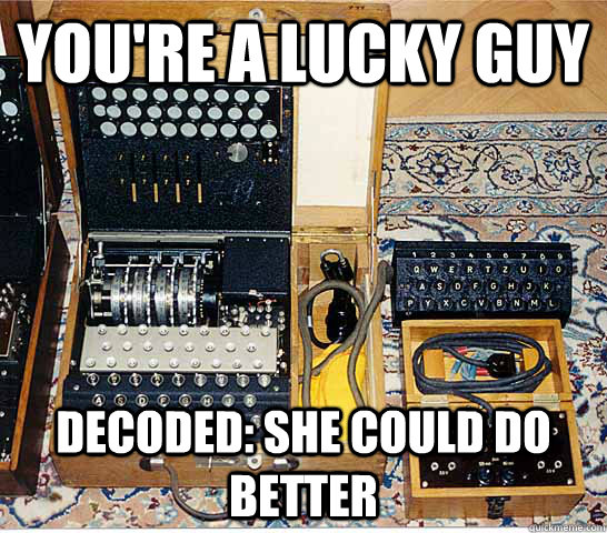 You're a lucky guy Decoded: She could do better