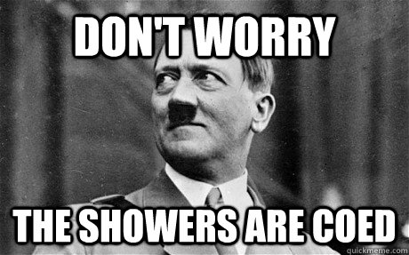 Don't Worry the showers are coed - Don't Worry the showers are coed  Comforting Hitler