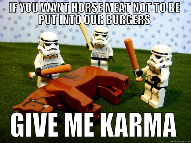 IF YOU WANT HORSE MEAT NOT TO BE PUT INTO OUR BURGERS GIVE ME KARMA Dead Horse