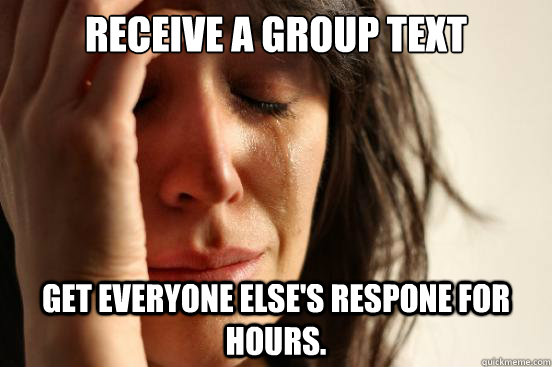 Receive a group text get everyone else's respone for hours. - Receive a group text get everyone else's respone for hours.  First World Problems
