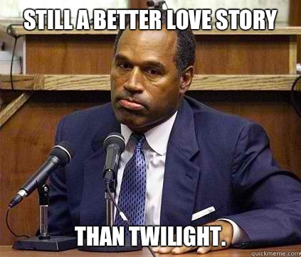 Still a better love story Than twilight.   OJ simpson its not murder