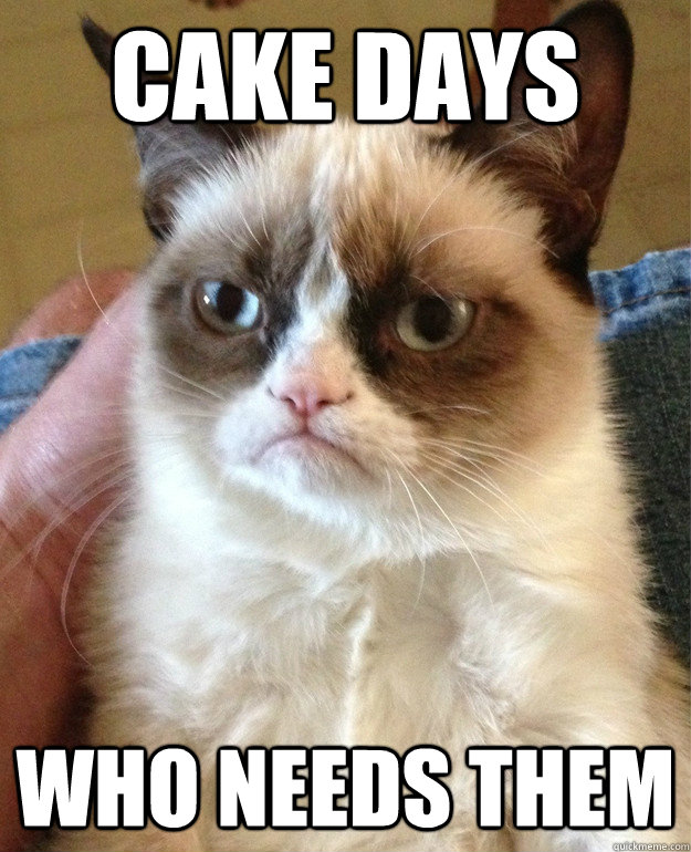 Cake Days Who needs them - Cake Days Who needs them  Misc
