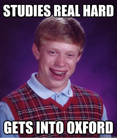 Studies real hard Gets into oxford - Studies real hard Gets into oxford  Bad Luck Brian
