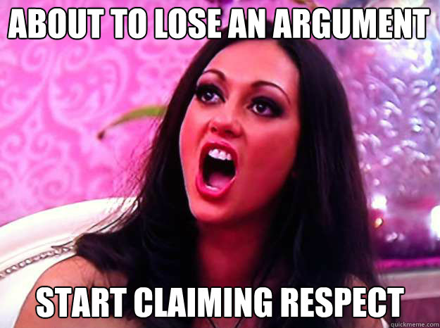 about to lose an argument  start claiming respect - about to lose an argument  start claiming respect  Feminist Nazi