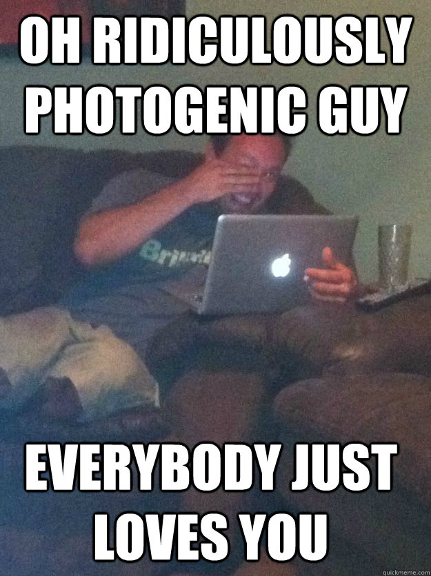 Oh ridiculously photogenic guy Everybody just loves you - Oh ridiculously photogenic guy Everybody just loves you  Misc