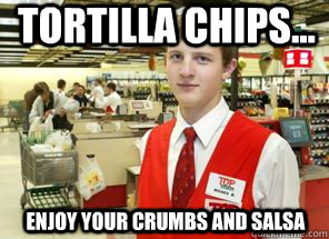 tortilla chips... enjoy your crumbs and salsa