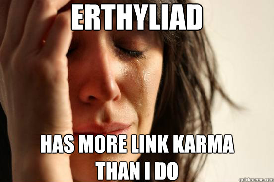 Erthyliad has more link karma  than I do