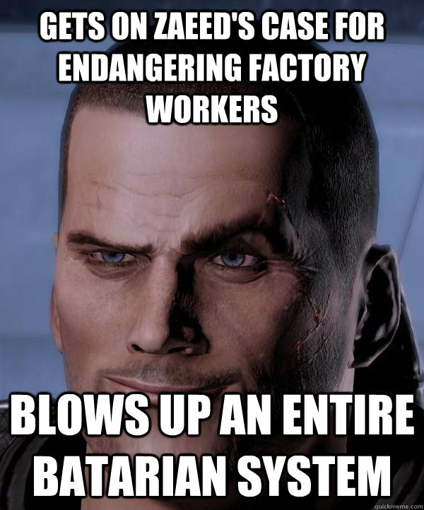 Gets on Zaeed's case for endangering factory workers Blows up an entire batarian system