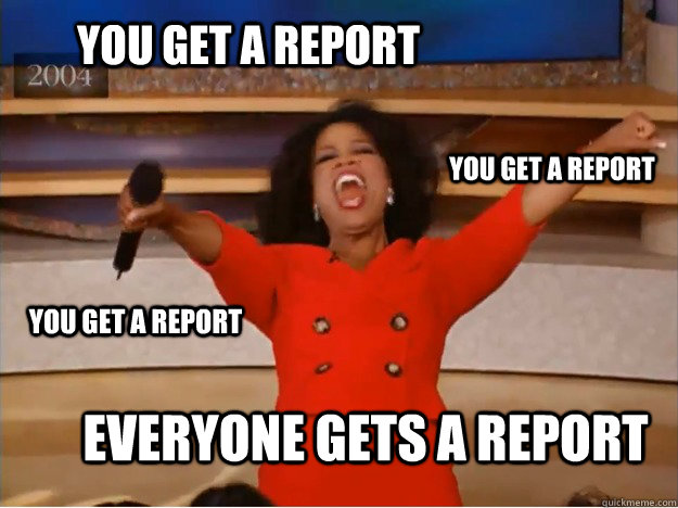 You get a report EVERYONE GETS A REPORT you get a report you get a report - You get a report EVERYONE GETS A REPORT you get a report you get a report  Misc