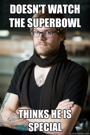 doesn't watch the superbowl thinks he is special  Hipster Barista