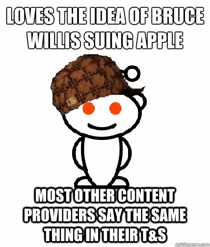 Loves the idea of Bruce Willis Suing Apple  most other content providers say the same thing in their T&S - Loves the idea of Bruce Willis Suing Apple  most other content providers say the same thing in their T&S  Scumbag Reddit
