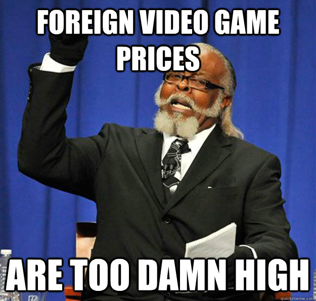 Foreign video game prices Are too damn high - Foreign video game prices Are too damn high  Jimmy McMillan