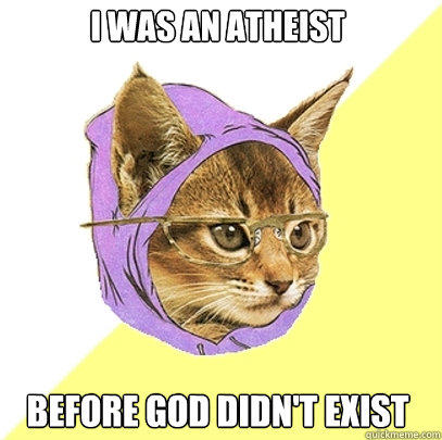 I was an atheist before god didn't exist - I was an atheist before god didn't exist  Hipster Kitty