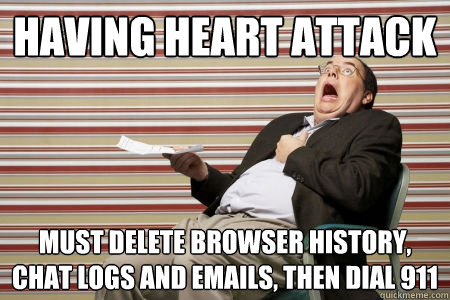 Having Heart Attack Must delete browser history, chat logs and emails, then dial 911